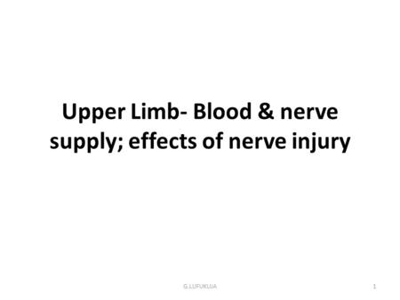 Upper Limb- Blood & nerve supply; effects of nerve injury G.LUFUKUJA1.