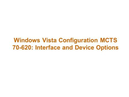 Windows Vista Configuration MCTS 70-620: Interface and Device Options.