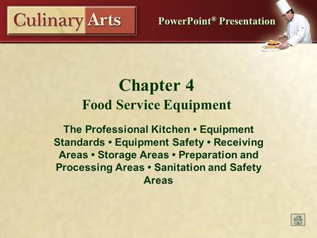 PowerPoint ® Presentation Chapter 4 Food Service Equipment The Professional Kitchen Equipment Standards Equipment Safety Receiving Areas Storage Areas.