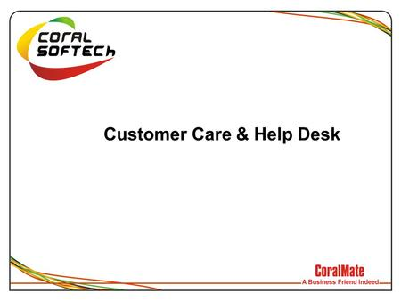 Customer Care & Help Desk. Content  What is Help Desk?  Who should use these?  Features of Help Desk  Hierarchy of Help Desk (Level of User)  Flow.