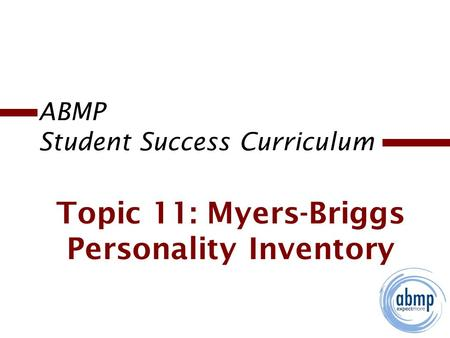ABMP Student Success Curriculum Topic 11: Myers-Briggs Personality Inventory.