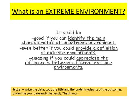 What is an EXTREME ENVIRONMENT? It would be -good if you can identify the main characteristics of an extreme environment. -even better if you could provide.