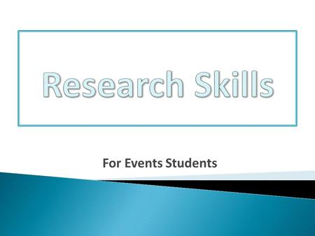 For Events Students.  Research Cycle – 5 stages  Searching the Library Catalogue  Searching eBooks  Searching Library Databases  Searching the Web.