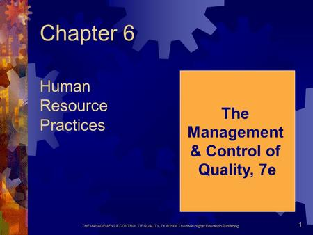 THE MANAGEMENT & CONTROL OF QUALITY, 7e, © 2008 Thomson Higher Education Publishing 1 Chapter 6 Human Resource Practices The Management & Control of Quality,