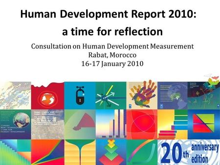 Human Development Report 2010: a time for reflection Consultation on Human Development Measurement Rabat, Morocco 16-17 January 2010 1.