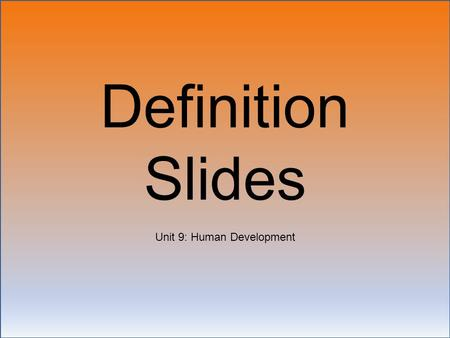Definition Slides Unit 9: Human Development. Developmental Psychology = ?