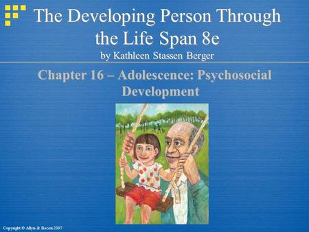Copyright © Allyn & Bacon 2007 The Developing Person Through the Life Span 8e by Kathleen Stassen Berger Chapter 16 – Adolescence: Psychosocial Development.