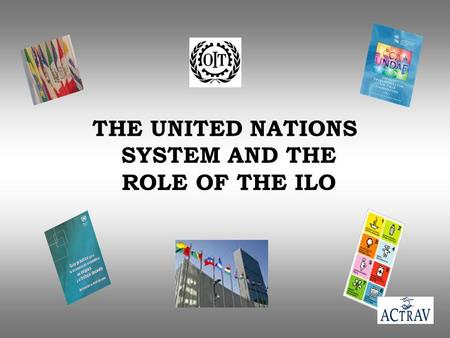 THE UNITED NATIONS SYSTEM AND THE ROLE OF THE ILO.
