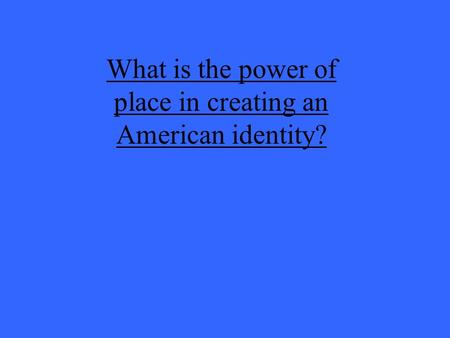What is the power of place in creating an American identity?