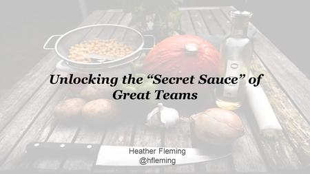 "Unlocking the ""Secret Sauce"" of Great Teams Heather"