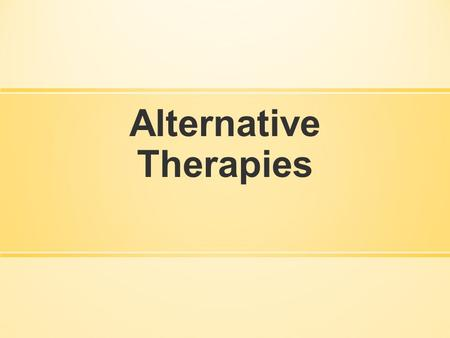 Alternative Therapies. Comparison of Psychotherapies.