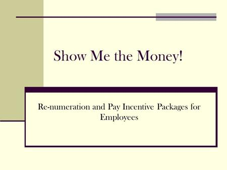 Show Me the Money! Re-numeration and Pay Incentive Packages for Employees.