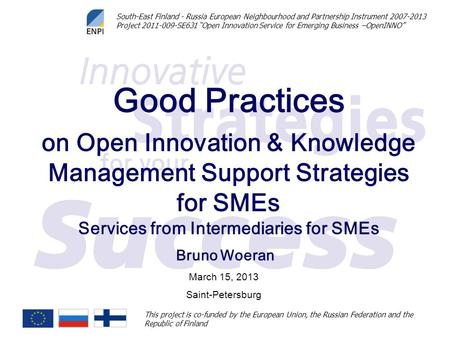 Good Practices on Open Innovation & Knowledge Management Support Strategies for SMEs Services from Intermediaries for SMEs Bruno Woeran March 15, 2013.