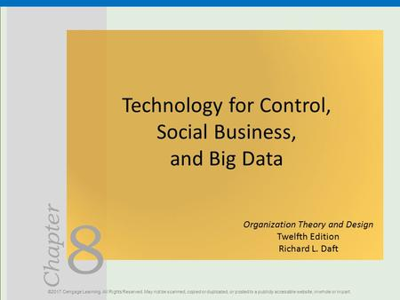8 Chapter Technology for Control, Social Business, and Big Data ©2017 Cengage Learning. All Rights Reserved. May not be scanned, copied or duplicated,