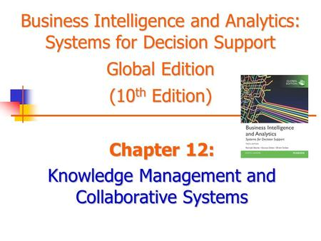 Chapter 12: Knowledge Management and Collaborative Systems