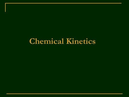 Chemical Kinetics. Fundamental questions: 1.Will it take place? Thermodynamics 2.If it does, how long will it take to reach completion or equilibrium?