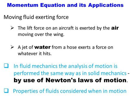 Momentum Equation and its Applications Moving fluid exerting force  The lift force on an aircraft is exerted by the air moving over the wing.  A jet.