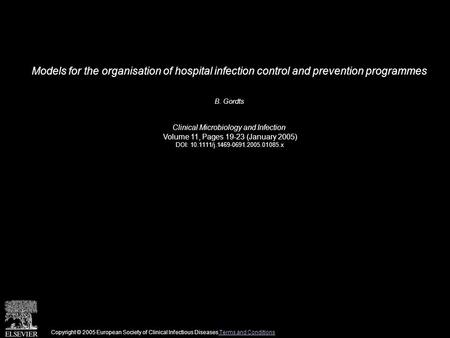Models for the organisation of hospital infection control and prevention programmes B. Gordts Clinical Microbiology and Infection Volume 11, Pages 19-23.