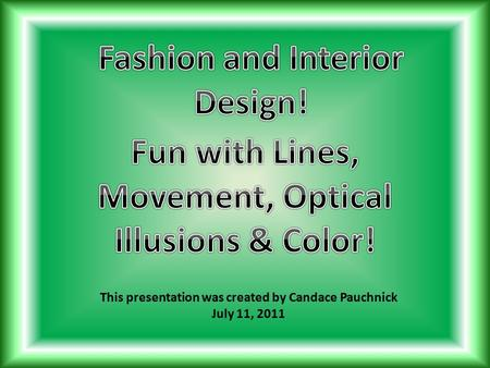 This presentation was created by Candace Pauchnick July 11, 2011.