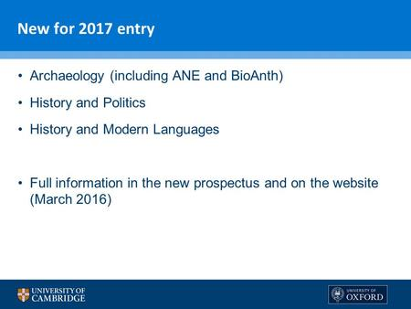 New for 2017 entry Archaeology (including ANE and BioAnth) History and Politics History and Modern Languages Full information in the new prospectus and.