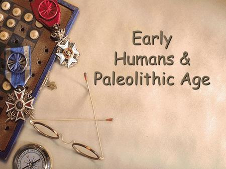 Early Humans & Paleolithic Age