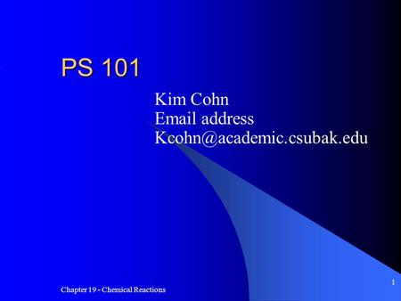 Chapter 19 - Chemical Reactions 1 PS 101 Kim Cohn  address