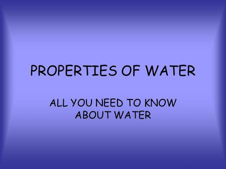 PROPERTIES OF WATER ALL YOU NEED TO KNOW ABOUT WATER.