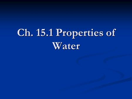 Ch. 15.1 Properties of Water. H 2 O - Water What you already know is that water is a __________ compound connecting __ Oxygen and __ Hydrogen atoms by.