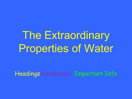 The Extraordinary Properties of Water HeadingsVocabularyImportant Info.