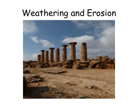 Weathering and Erosion. 1.Weathering – The chemical and physical processes that break-down rock at Earth's surface. 2.Mechanical weathering – The type.