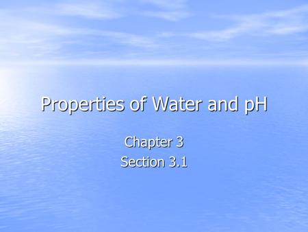 Properties of Water and pH Chapter 3 Section 3.1.