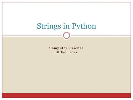 Computer Science 18 Feb 2011 Strings in Python. Introduction Prior experience  Defining string variables  Getting user input  Printing strings Lesson.