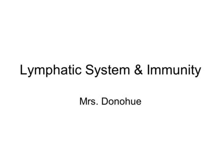 Lymphatic System & Immunity Mrs. Donohue. 1. What is the lymphatic system? A. Consists of lymphatic vessels and nodes B. runs beside our circulatory system.