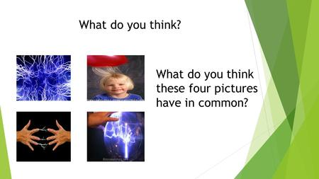 What do you think? What do you think these four pictures have in common?