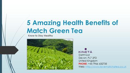5 Amazing Health Benefits of Match Green Tea Know to Stay Healthy Dartmoor Devon, PL7 2FD United Kingdom PHONE : +44 7966 632735 Web: