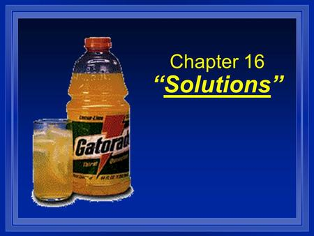 "Chapter 16 ""Solutions"". Solution formation l The ""nature"" (polarity, or composition) of the solute and the solvent will determine… 1. Whether a substance."
