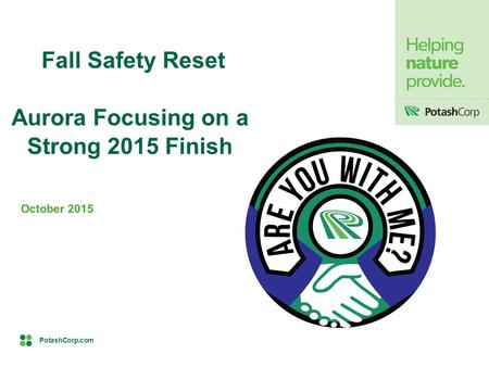 PotashCorp.com Fall Safety Reset Aurora Focusing on a Strong 2015 Finish October 2015.