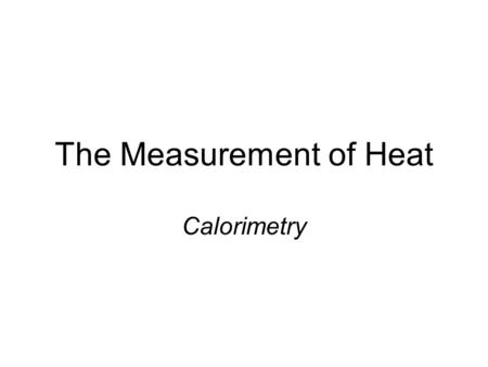 The Measurement of Heat Calorimetry. Kinetic molecular theory Collective hypotheses about the particulate nature of matter and the surrounding space Greeks.
