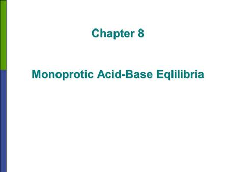 Chapter 8 Monoprotic Acid-Base Eqlilibria