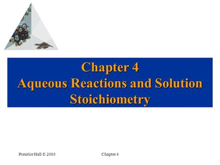 Prentice Hall © 2003Chapter 4 Chapter 4 Aqueous Reactions and Solution Stoichiometry.
