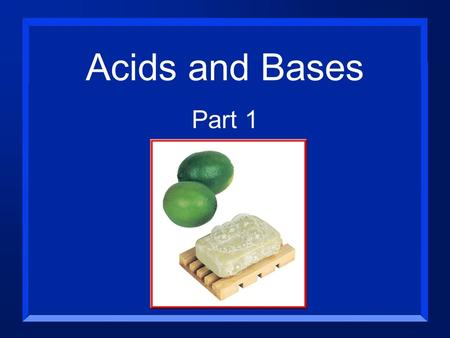 Acids and Bases Part 1 Properties of Acids n Acids taste sour. n Lemon juice and vinegar, for example, are both aqueous solutions of acids. n Acids conduct.