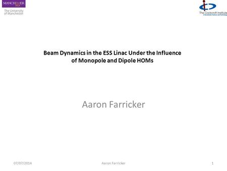 Aaron Farricker 107/07/2014Aaron Farricker Beam Dynamics in the ESS Linac Under the Influence of Monopole and Dipole HOMs.
