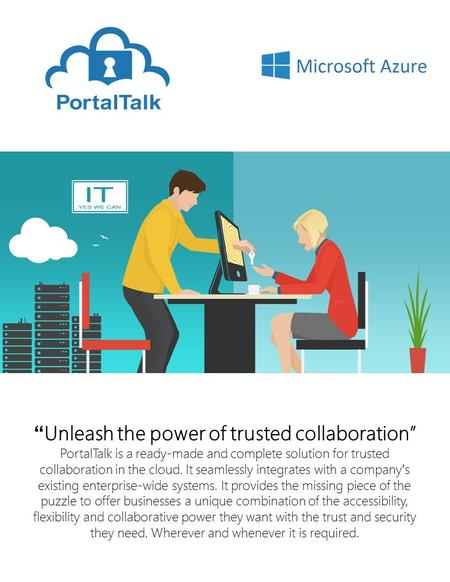 """ Unleash the power of trusted collaboration"" PortalTalk is a ready-made and complete solution for trusted collaboration in the cloud. It seamlessly integrates."