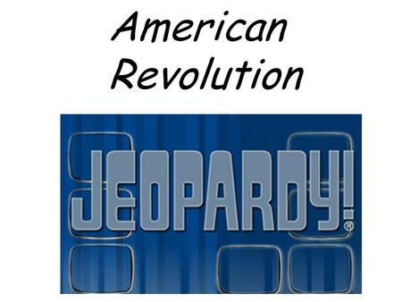 American Revolution. Let's Review the Categories…