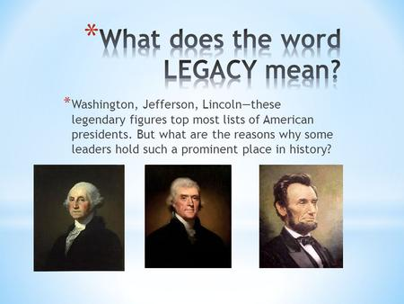 * Washington, Jefferson, Lincoln—these legendary figures top most lists of American presidents. But what are the reasons why some leaders hold such a prominent.
