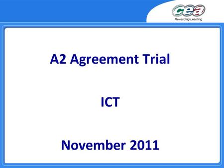 A2 Agreement Trial ICT November 2011. Key Points from Moderation  Majority of centres applied the assessment criteria successfully  Tasks selected and.