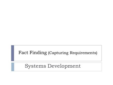 Fact Finding (Capturing Requirements) Systems Development.