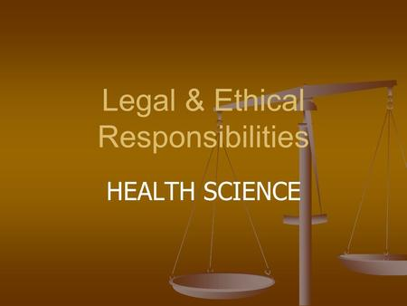Legal & Ethical Responsibilities HEALTH SCIENCE. Objectives ■ Understand and know legal actions concerning : malpractice, negligence, assault and battery,