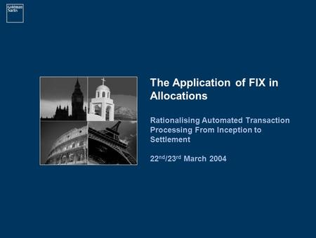 The Application of FIX in Allocations Rationalising Automated Transaction Processing From Inception to Settlement 22 nd /23 rd March 2004.