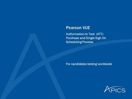 Pearson VUE For candidates testing worldwide Authorization to Test (ATT) Purchase and Single Sign On Scheduling Process.